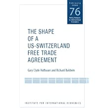 The Shape of a Swiss–US Free Trade Agreement (POLICY ANALYSES IN INTERNATIONAL ECONOMICS)
