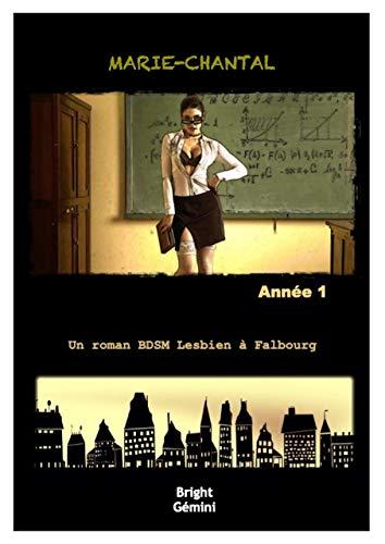 Marie-Chantal : Année 1: Un roman BDSM Lesbien à Falbourg par