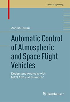 Automatic Control of Atmospheric and Space Flight Vehicles: Design and Analysis with MATLAB® and Simulink® (Control Engineering) by [Tewari, Ashish]
