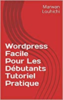 Wordpress Facile Pour Les Débutants Tutoriel Pratique. Comment Installer WordPress FacilementPersonnaliser Un Blog WordpressL'Optimisation De Site Web Pour Les Moteurs De RechercheComment Configurer Le Plugin Yoast SEO  De Wordpress