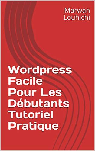 Wordpress Facile Pour Les Débutants Tutoriel Pratique