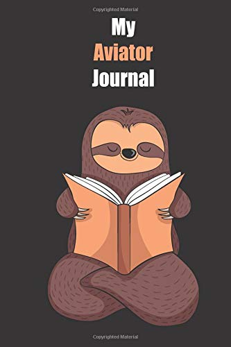 My Aviator Journal: With A Cute Sloth Reading , Blank Lined Notebook Journal Gift Idea With Black Background Cover