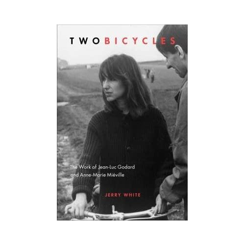 [(Two Bicycles: The Work of Jean-Luc Godard & Anne-Marie Mieville)] [Author: Jerry White] published on (August, 2013)