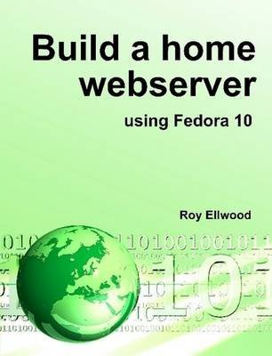 [(Build a Home Webserver Using Fedora 10)] [By (author) Roy Ellwood] published on (July, 2009)