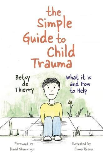 Simple Guide to Child Trauma (Simple Guides) por Betsy de Thierry