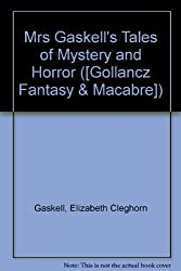 Mrs Gaskell's Tales of Mystery and Horror ([Gollancz Fantasy & Macabre])