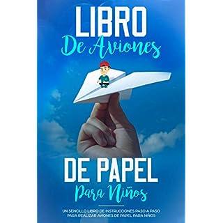 Libro de Aviones de Papel para Niños: Un Sencillo Libro de Instrucciones Paso a Paso para Realizar Aviones de Papel para Niños (Español/Spanish Book) (Spanish Edition)