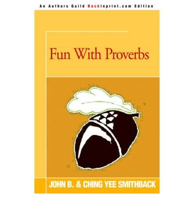 [(Fun with Proverbs)] [Author: John B Smithback] published on (June, 2005)