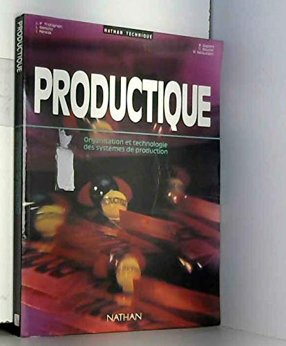 PRODUCTIQUE. Organisation et technologie des systèmes de production par Collectif, J-P Trotignon, B Dupont