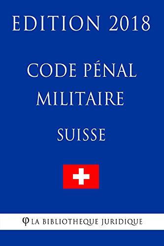 Code pénal militaire suisse - Edition 2018 par La Bibliothèque Juridique