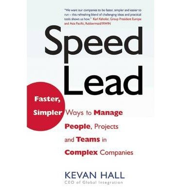-speed-lead-faster-simpler-ways-to-manage-people-projects-and-teams-in-complex-companies-by-hall-kev