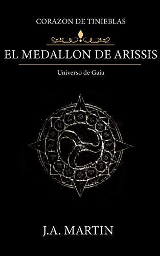 CORAZÓN DE TINIEBLAS: El medallón de Arissis por J.A. MARTIN