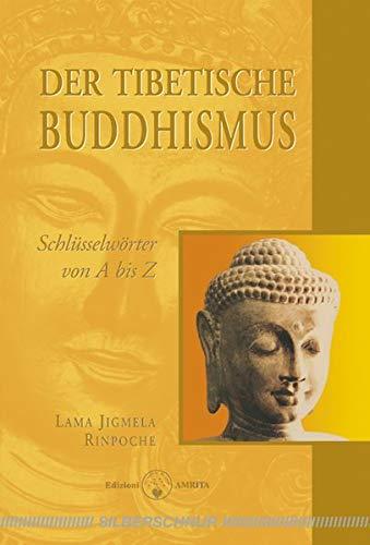 Der tibetische Buddhismus: Schlüsselwörter von A bis Z