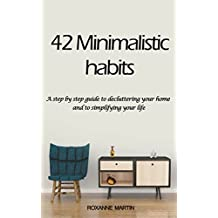 42 Habits for Minimalism: A step by step guide to decluttering your home and simplify your life