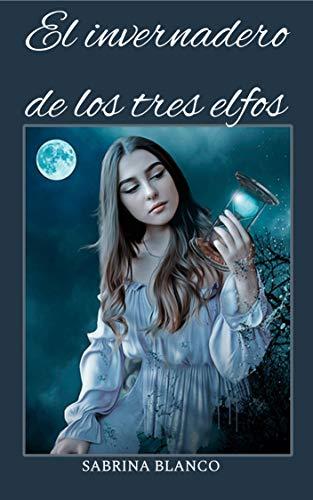 El invernadero de los tres elfos de Sabrina Blanco
