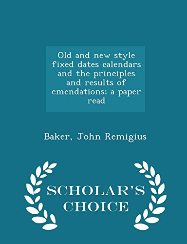 old-and-new-style-fixed-dates-calendars-and-the-principles-and-results-of-emendations-a-paper-read-s