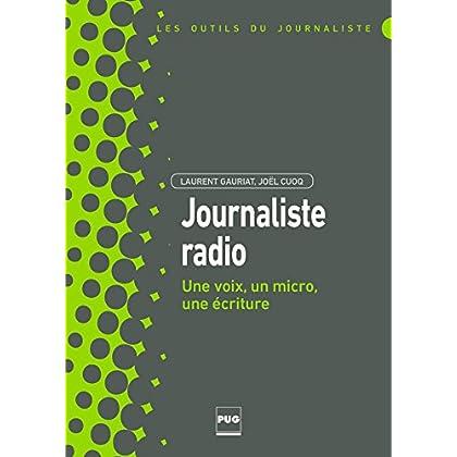 Journaliste radio: Une voix, un micro, une écriture (Les outils du journaliste)