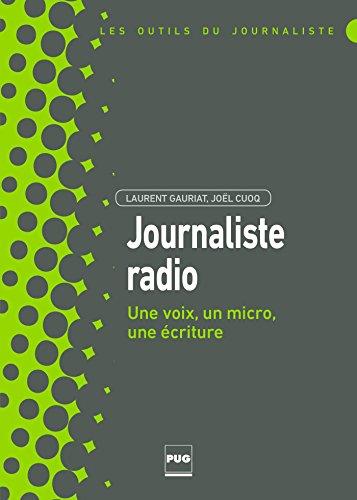 Journaliste radio: Une voix, un micro, une écriture (Les outils du journaliste) par Laurent Gauriat