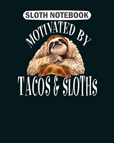 Sloth  Notebook: motivated by tacos and sloths taco funny sloth  College Ruled - 50 sheets, 100 pages - 8 x 10 inches