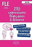 FLE (Français langue étrangère). 270 expressions françaises à se mettre sous la dent avec exercices corrigés. A2-B1
