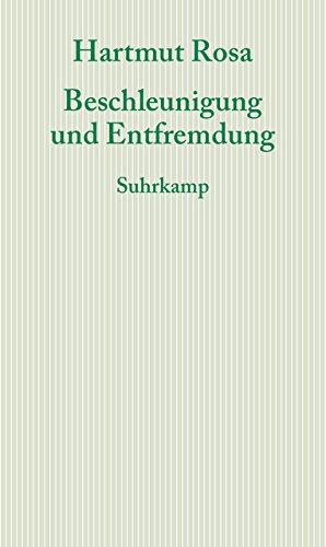 Beschleunigung und Entfremdung: Entwurf einer kritischen Theorie spätmoderner Zeitlichkeit (Graue Reihe)