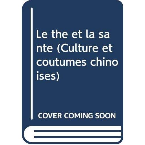 Le thé et la santé (Culture et coutumes chinoises)
