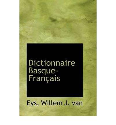 Dictionnaire Basque-Fran Ais (Hardback) - Common par By (author) Eys Willem J Van