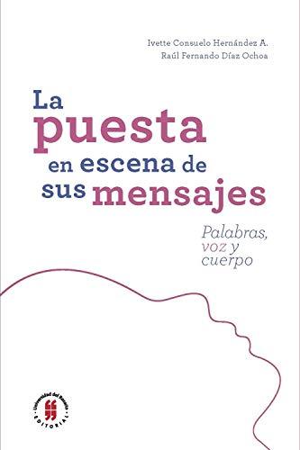 La puesta en escena de sus mensaje: Palabras, voz y cuerpo (Ciencias de la salud nº 2) por Ivette Consuelo Hernández Avendaño