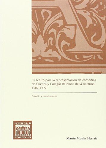 El teatro para la representación de comedias de Cuenca y Colegio de niños de la doctrina: 1587-1777 (CORRAL DE COMEDIAS)