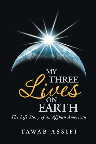 My Three Lives on Earth: The Life Story of an Afghan American