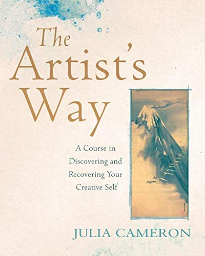 The Artist's Way: A Course in Discovering and Recovering Your Creative Self: A Course in Discovering and Recovering Your Creative Self, A Spiritual Path to H