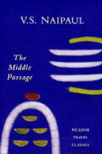 The Middle Passage: Impressions of Five Societies, British, French and Dutch, in the West Indies (Picador Travel Classics)