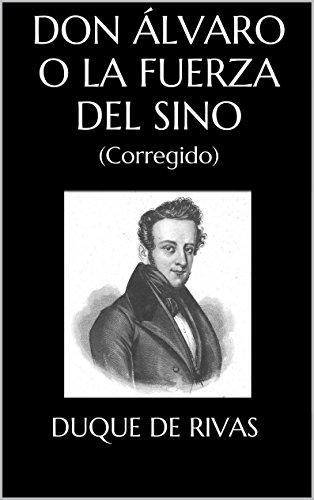 Don Álvaro o La fuerza del sino: (Corregido) por Duque de Rivas