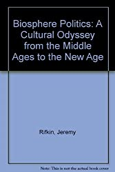 Biosphere Politics: A Cultural Odyssey from the Middle Ages to the New Age by Jeremy Rifkin (1992-09-01)
