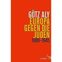 Europa gegen die Juden: 1880 - 1945