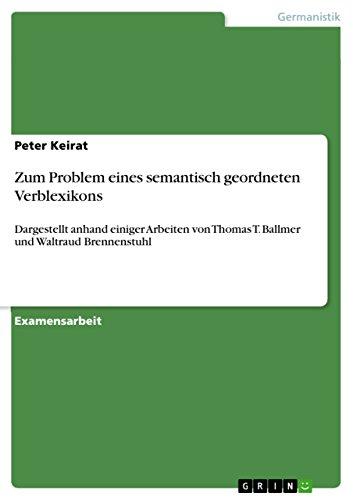 Zum Problem eines semantisch geordneten Verblexikons: Dargestellt anhand einiger Arbeiten von Thomas T. Ballmer und Waltraud Brennenstuhl