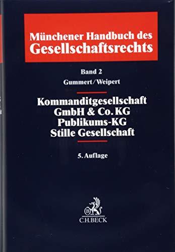 Münchener Handbuch des Gesellschaftsrechts  Bd. 2: Kommanditgesellschaft, GmbH & Co. KG, Publikums-KG, Stille Gesellschaft