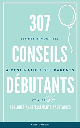 307 (et des brouettes) conseils à destination des parents débutants: et aussi quelques avertissements salutaires par Anne Guibert