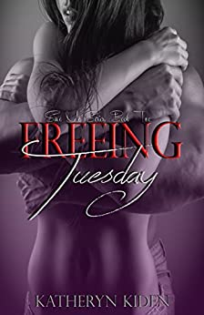 Freeing Tuesday (Save Me Series Book 2) by [Kiden, Katheryn]