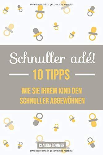 Schnuller adé! - 10 Tipps wie Sie Ihrem Kind den Schnuller abgewöhnen