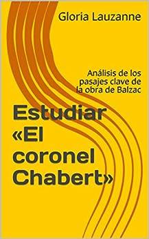 Estudiar «el Coronel Chabert»: Análisis De Los Pasajes Clave De La Obra De Balzac por Gloria Lauzanne epub
