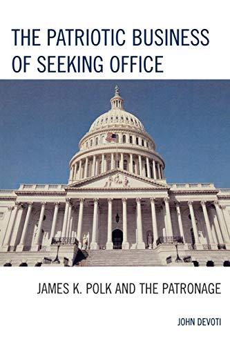 The Patriotic Business of Seeking Office: James K. Polk and the Patronage por John Devoti