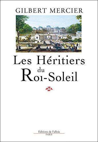 Les Héritiers du Roi-Soleil par Gilbert Mercier