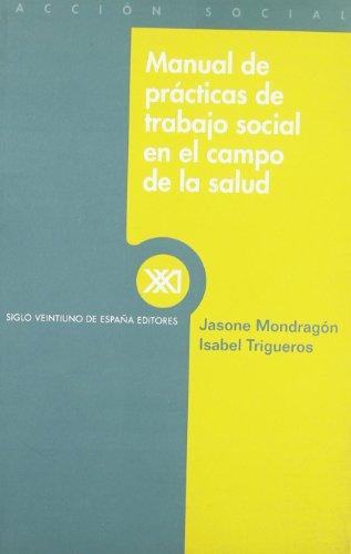 Manual de prácticas de trabajo social en el campo de la salud por Jasone Mondragón, Isabel Trigueros