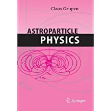 Astroparticle Physics by Claus Grupen (2010-11-09)