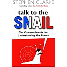 Talk To The Snail by Stephen Clarke (2006-10-09)