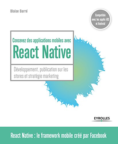 Concevez des applications mobiles avec React Native: Développement, publication sur les stones et stratégie marketing par Blaise Barré