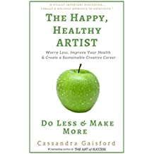 The Happy, Healthy Artist: Worry Less, Improve Your Health  & Create a Sustainable Creative Career (Health & Happiness Book 1) (English Edition)