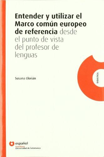 Entender y utilizar el marco comun europeo de referencia. Per le Scuole superiori por Universidad de Salamanca