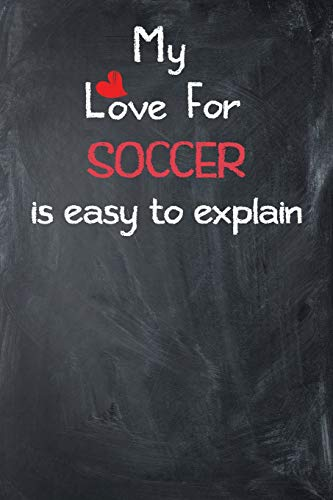 My Love For Soccer is Easy to Explain: Lined Journal - Fußball T-shirt Designs
